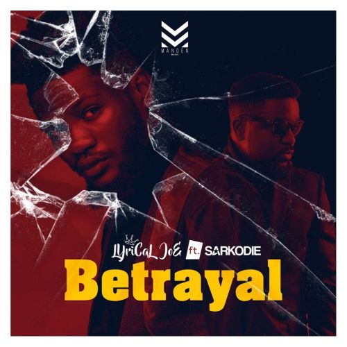 Lyrical Joe – Betrayal ft. Sarkodie (Prod. by Phredxter)
