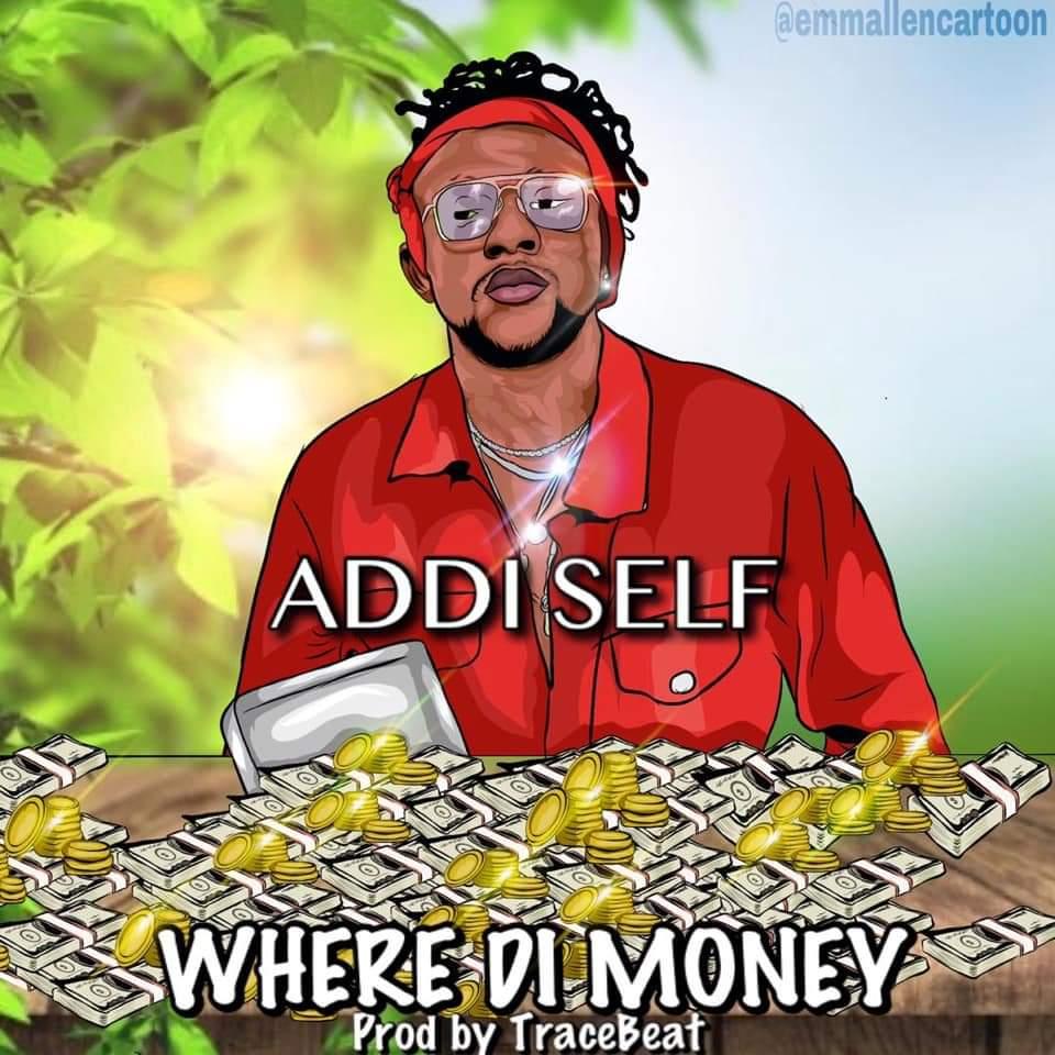 Addi Self – Where Di Money (Prod. by TraceBeatz).