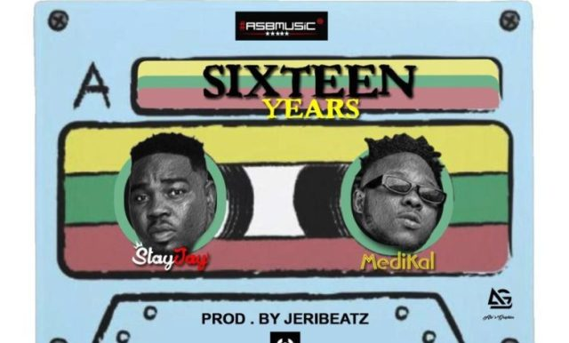 Stay Jay – Sixteen Years ft. Medikal (Prod. by Jeri Beatz)
