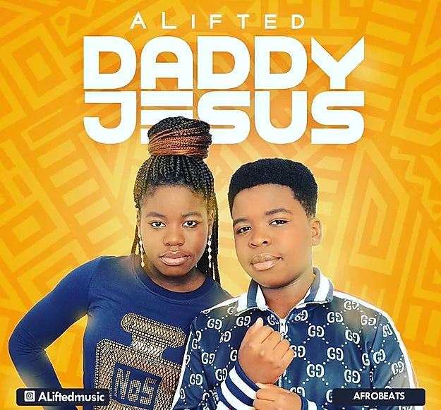 Alifted - Daddy Jesus(Audio and Video)