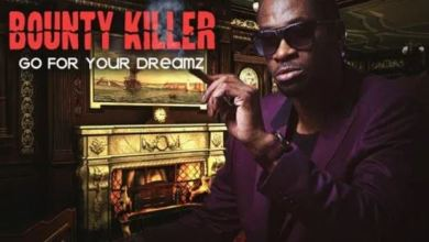 Photo of Bounty Killer – Go For Your Dreamz