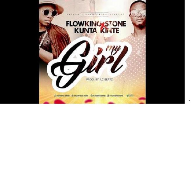 Flowking Stone Ft. Kunta Kinte – My Girl (Prod. By KC Beatz)