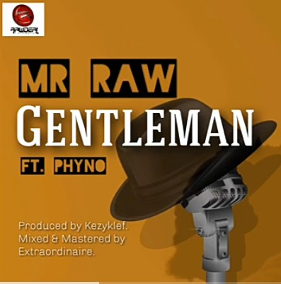 Mr Raw ft Phyno – Gentleman