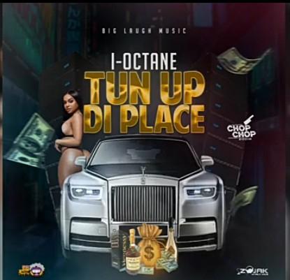 I-Octane – Tun Up Di Place
