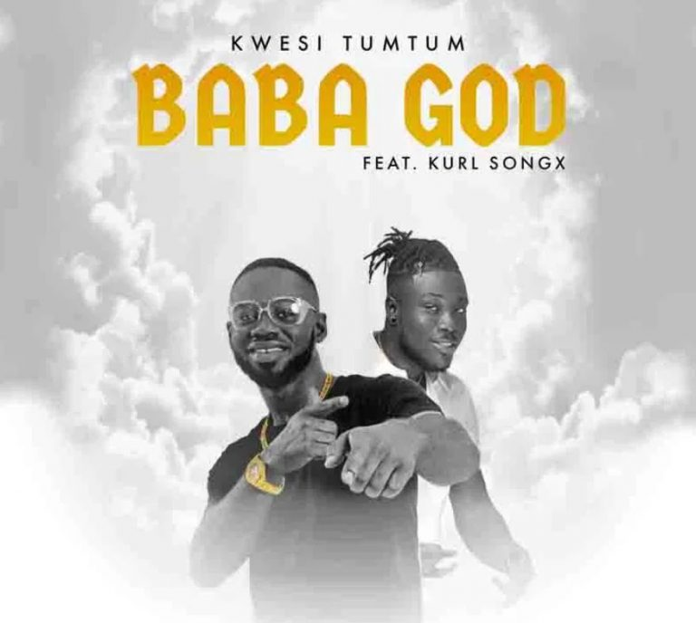 Kwesi TumTum – Baba God Ft Kurl Songx