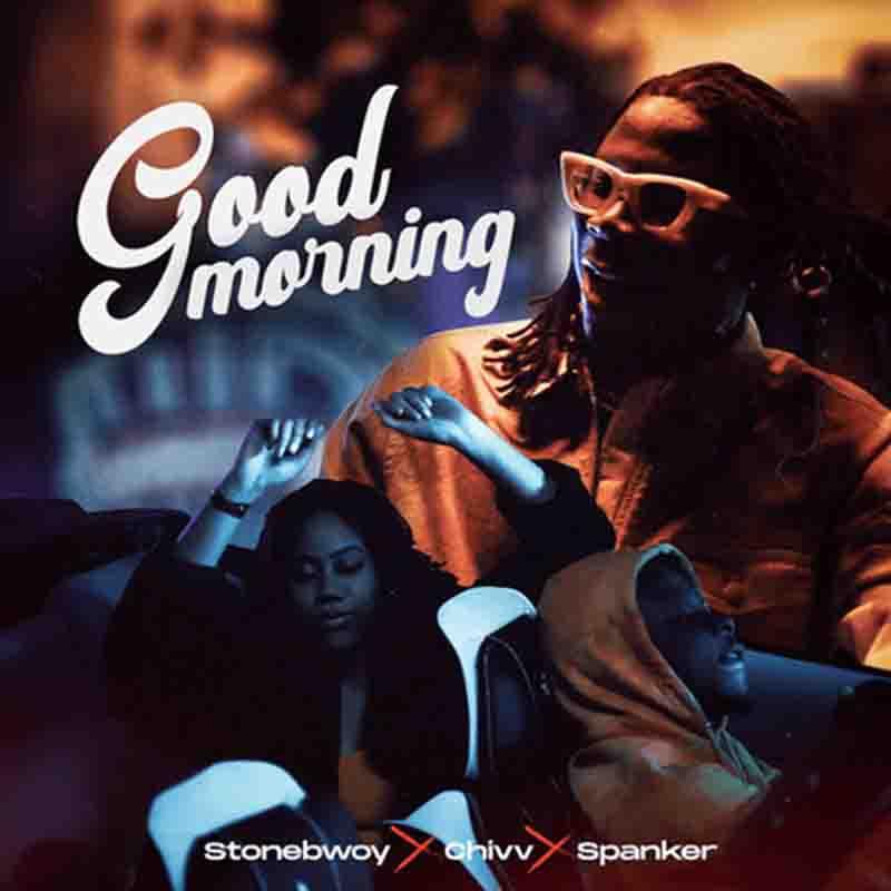 Stonebwoy – Good Morning ft. Chivv & Spanker