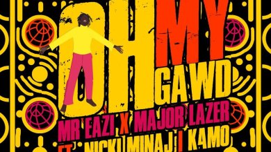 Photo of LYRICS: Mr Eazi x Major Lazer – Oh My Gawd Ft Nicki Minaj Lyrics