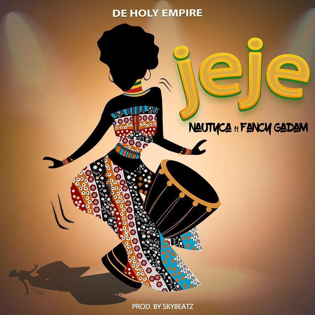 Nautyca – Jeje ft. Fancy Gadam (Prod. by Sky Beatz)