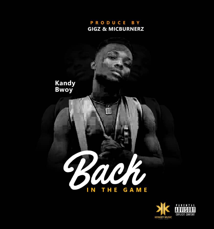 Kandy Bwoy - Back In The Game (Prod By Gigz & MicBurnerz)