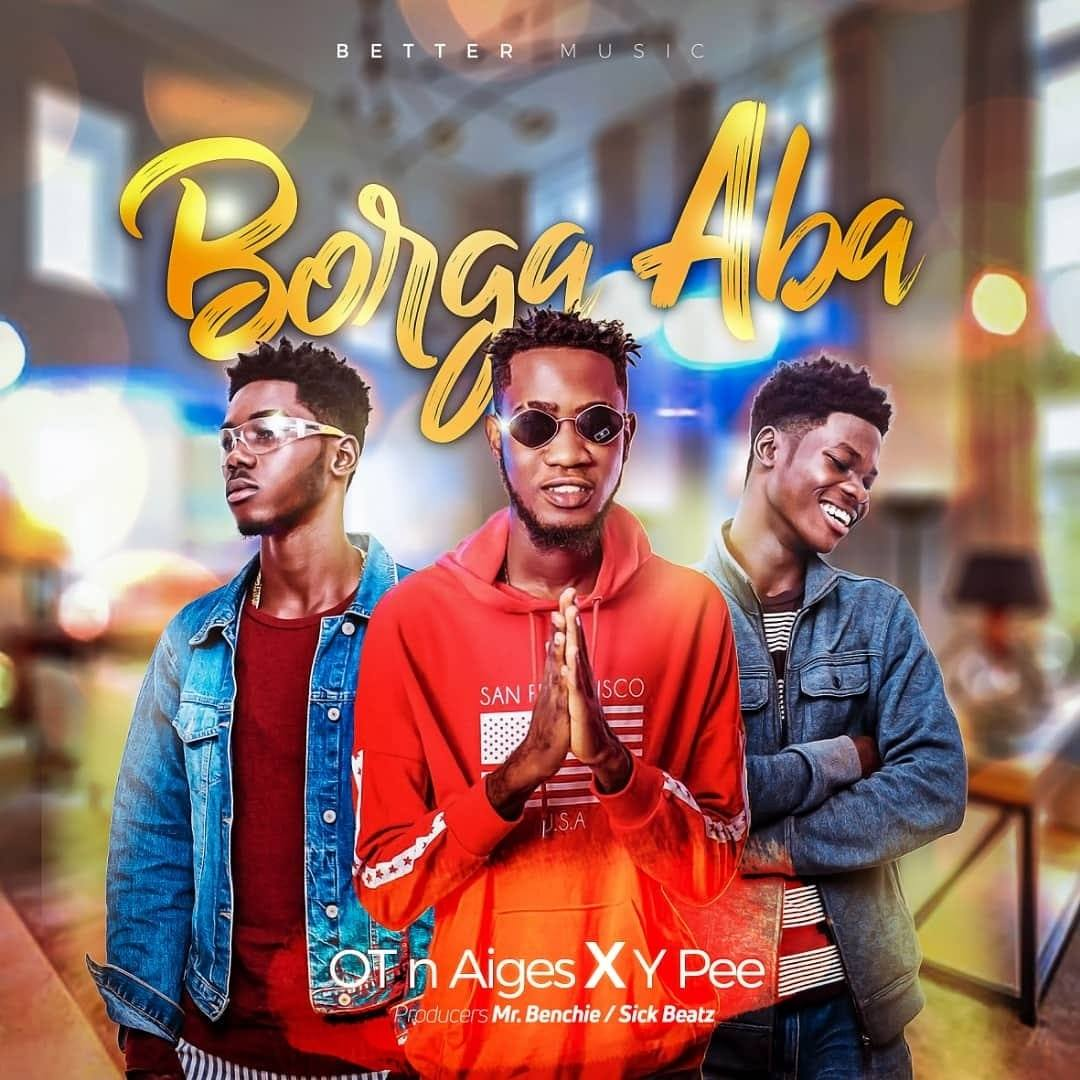 OT n Aiges x Ypee – Borga Aba (Prod. By Mr. Benchie x Sickbeatz)