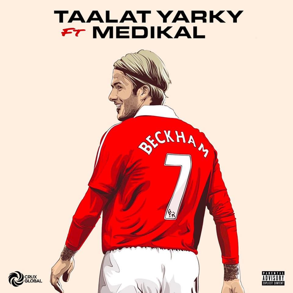 Talaat Yarky – Beckham ft. Medikal (Prod. by UnkleBeatz)