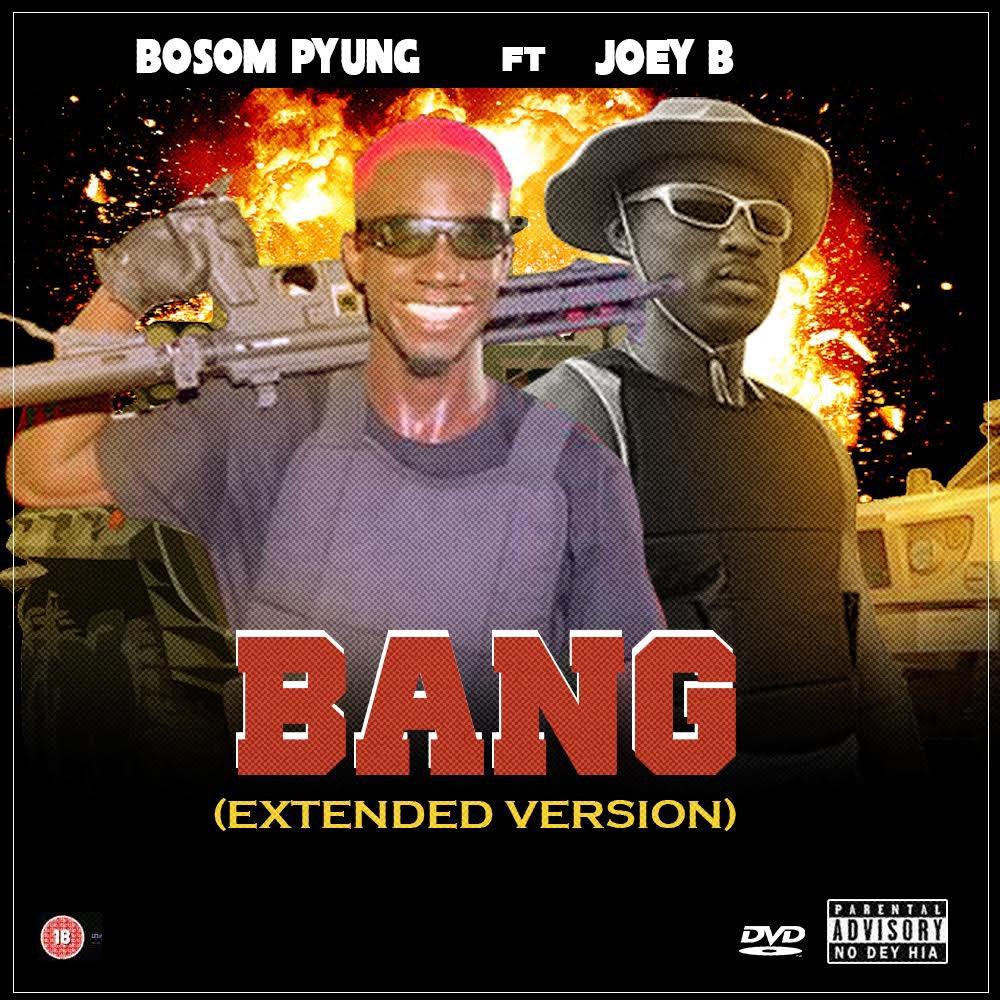 Bosom P-Yung - Bang (Extended Version) Ft Joey B