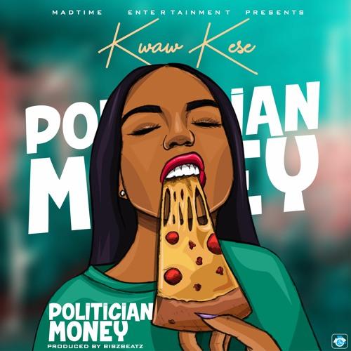 Kwaw Kese - Politician Money (Prod. by Bibz Beatz)