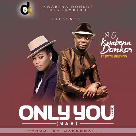 P.O Kwabena Donkor – Only You (Yah) Ft. Joyce Blessing