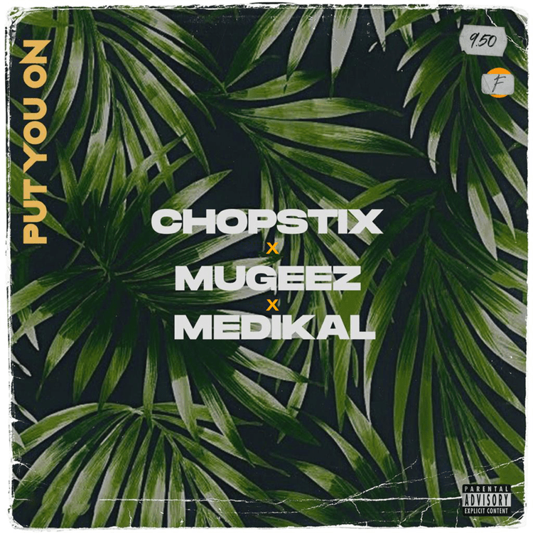 Chopstix - Put On You Ft Mugeez x Medikal
