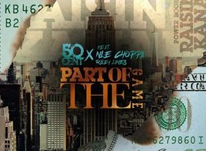 Photo of 50 Cent – Part Of The Game Ft. NLE Choppa & Rileyy Lanez