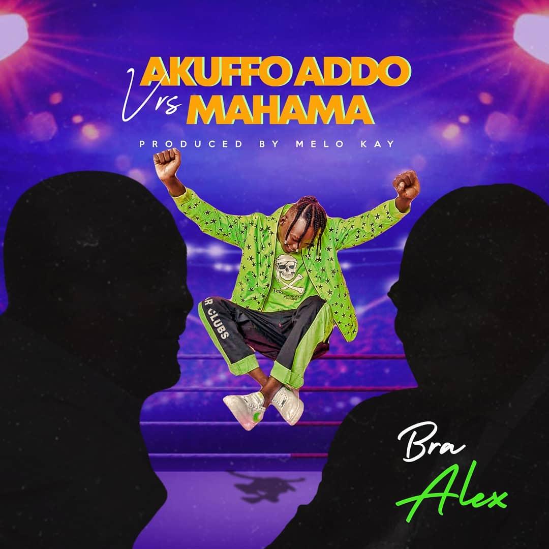 Bra Alex - Akuffo Addo Vrs Mahama (Prod. by Melo Kay)