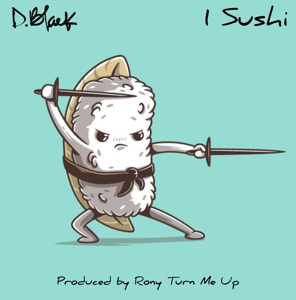 D-Black - 1 Sushi (Prod. by Rony Turn Me Up)