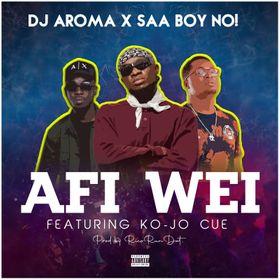 DJ Aroma x Saa Boy No - Afi Wei Ft. Ko-jo Cue