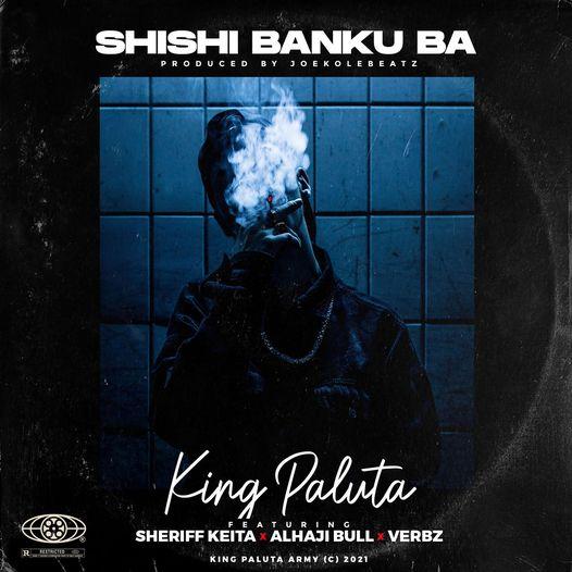 King Paluta - Shishi Banku Ba Ft. Sheriff Keita x Alhaji Bullz x Verbz