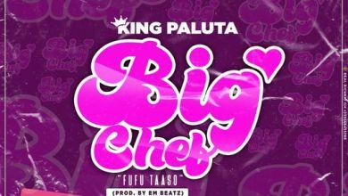 Photo of King Paluta – Big Chef (Fufu Taaso) (Prod By EM Beatz)