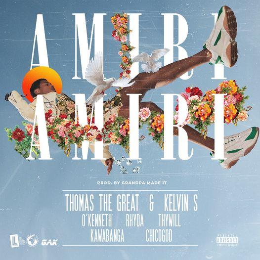 Thomas The Great x Kelvin S - Amiri Amiri Ft. O'Kenneth x Rhyder x Thywill x Kawabanga x Chicogod