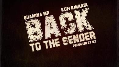 Photo of Quamina Mp – Back To The Sender Ft. Kofi Kinaata