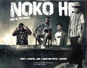 Photo of Bbird – Noko He Remix Ft. Lyrical Joe x Awetse Nayo x Sinami