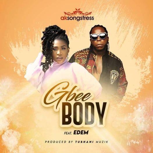 AK Songstress – Gbee Body Ft Edem