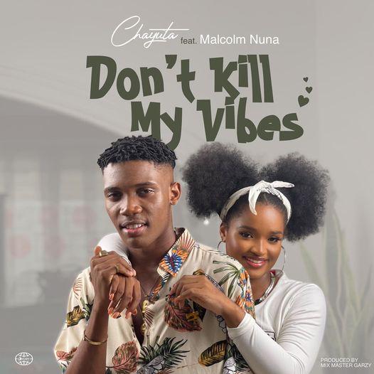 Chayuta - Don't kill My Vibes Ft. Malcom Nuna