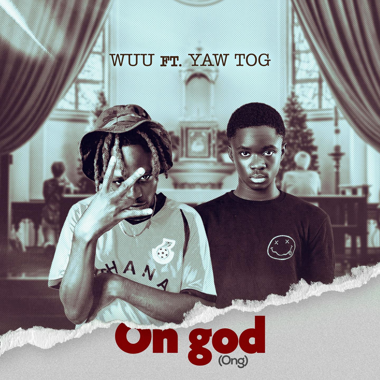 Wuu - On god (Ong) Ft. Yaw Tog