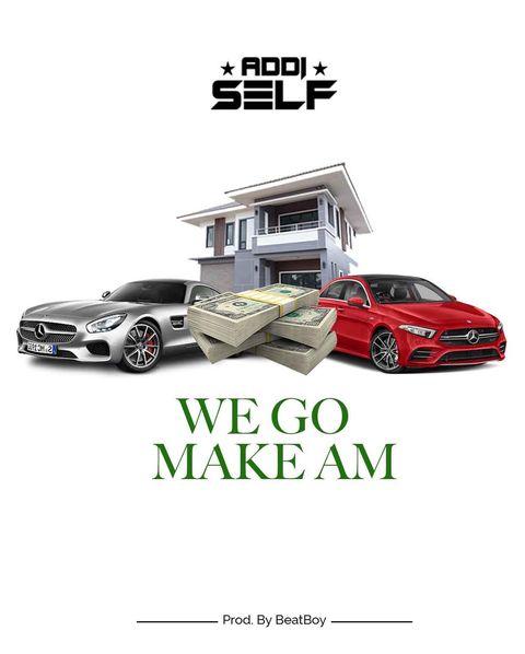 Addi Self - We Go Make Am (Prod by BeatBoy) MP3 Download.