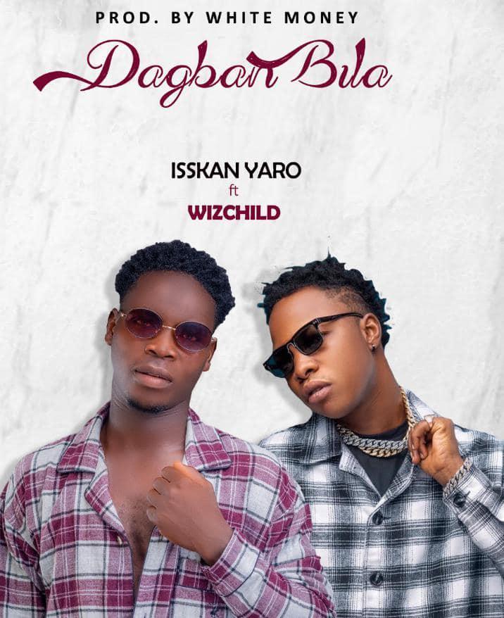 Isskan Yaro ft Wiz child - Dagban bila MP3 Download