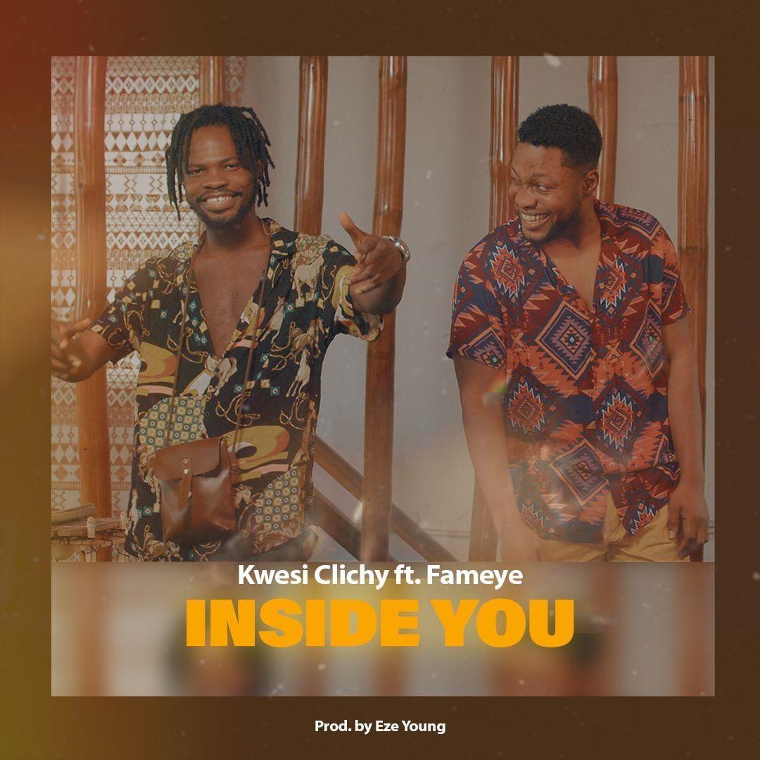 Kwesi Clichy Ft Fameye – Inside You (Prod. By Eze Young)