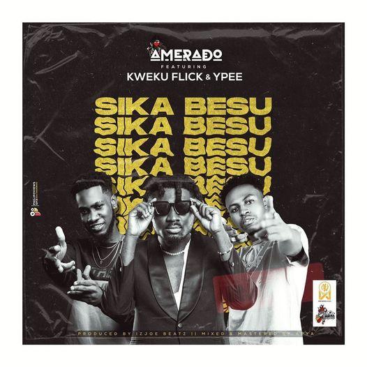 Sika Besu by Amerado Ft. Kweku Flick x YPee MP3 Download