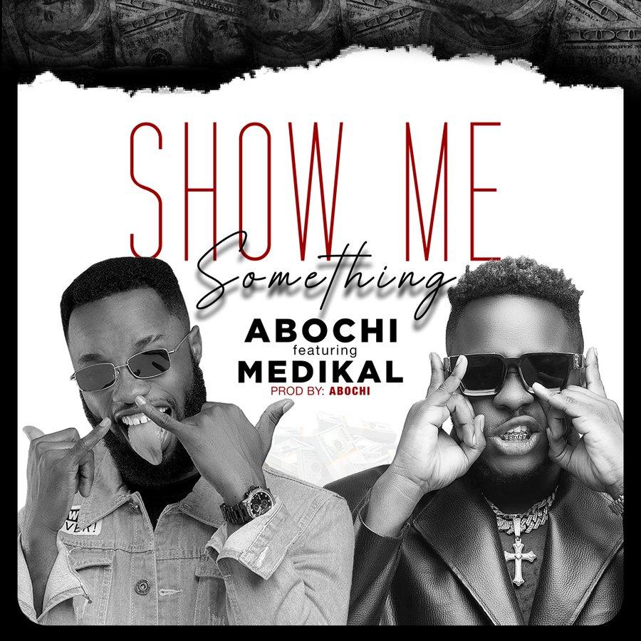 Abochi - Show Me Something Ft Medikal