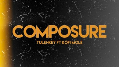 Photo of Tulenkey – Composure Remix Ft Kofi Mole