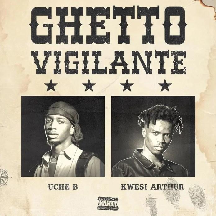 Ghetto Vigilante by Kwesi Arthur x Uche B