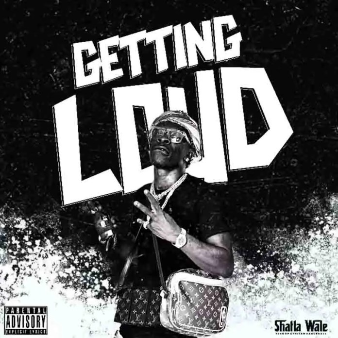 shatta wale getting loud sm for life