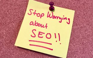 stop worrying about SEO
