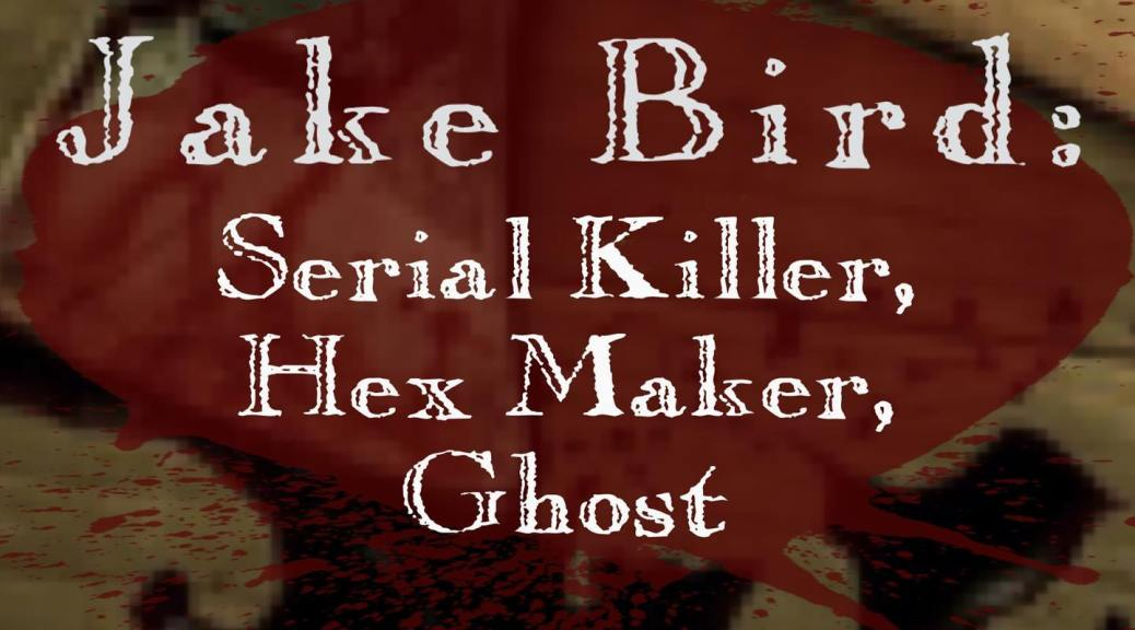 jake bird serial killer hex maker and ghost