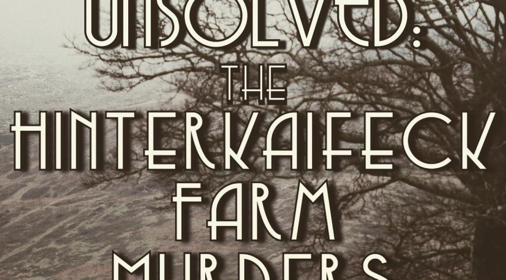 the unsolved hinterkaifeck farm murders ghoulish tendencies