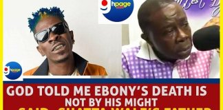 "Video: Shatta Wale's Father - ""God Told Me Ebony's Death Was Not By His MIGHT"""