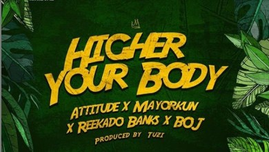 Photo of Attitude ft. Mayorkun, Reekado Banks & BOJ – Higher Your Body [New Music]