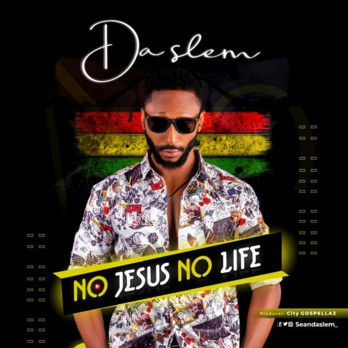 [Music] Da Slem – No Jesus No Life