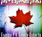 Frankie P & Davide Ruberto – Ritornerai (Gianni Coletti Remix)