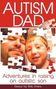 Autism Dad — Adventures in Raising an Autistic Son