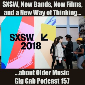 SXSW, New Bands, New Films, and a New Way of Thinking about Older Music – Gig Gab 157