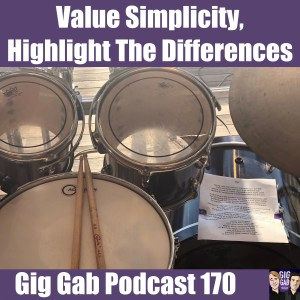 Picture of drum set with lyrics on bass drum, text Value Simplicity, Highlight the differences, Gig Gab Podcast 170