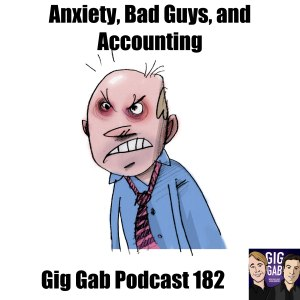 Worn out guy in a tie with text Anxiety, Bad Guys, and Accounting – Gig Gab Podcast 182